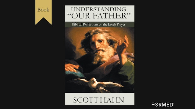 "Understanding ""Our Father"" by Scott Hahn"