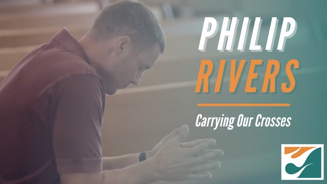 Philip Rivers: Carrying our Crosses