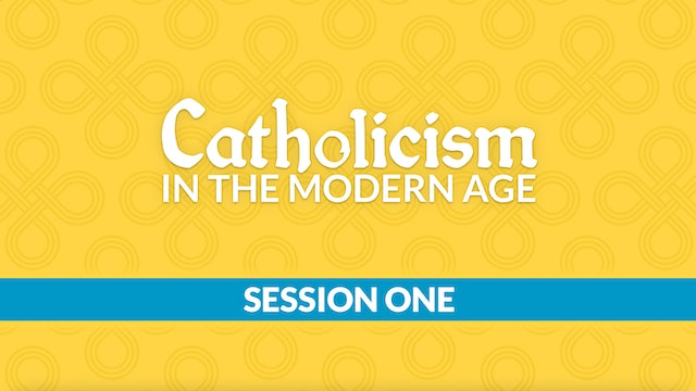 Catholicism in the Modern Age with Chris Bartlett, Session 1