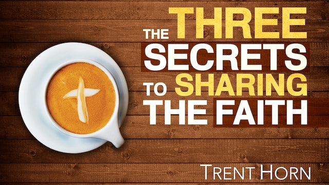 The Three Secrets to Sharing the Faith by Trent Horn