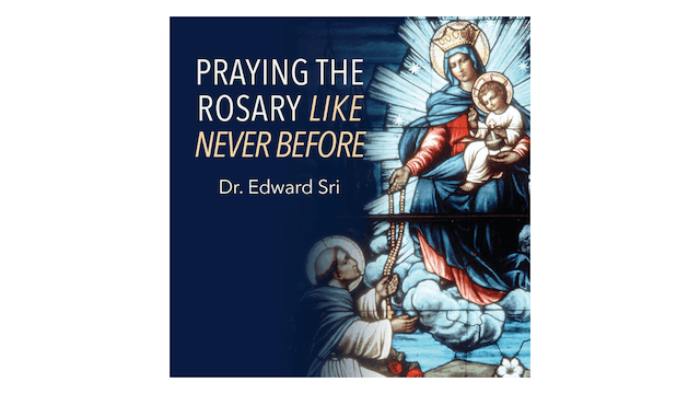 Praying the Rosary Like Never Before by Dr. Edward Sri