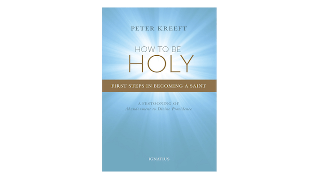 KINDLE: How to Be Holy: First Steps in Becoming a Saint by Peter Kreeft