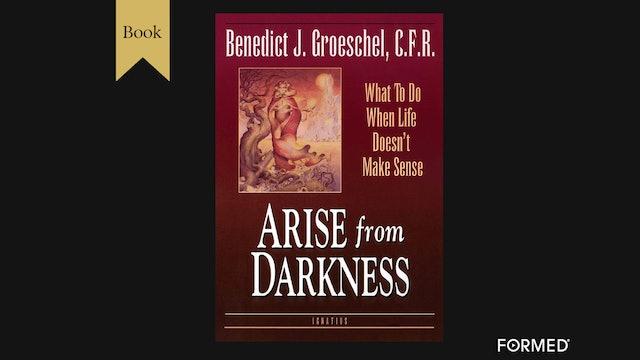 Arise from Darkness by Benedict Groeschel