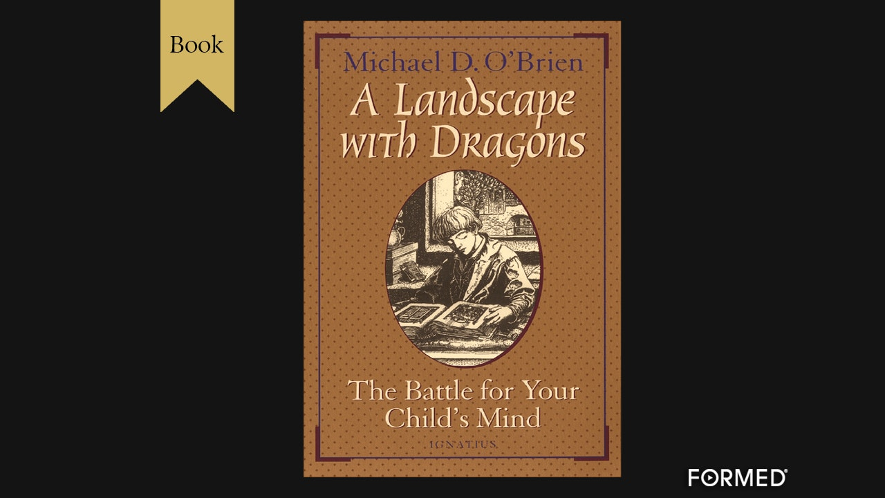 A Landscape with Dragons: The Battle for Your Child's Mind by Michael O'Brien