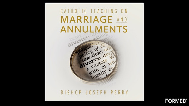 Catholic Teaching on Marriage & Annulments by Bishop Joseph Perry