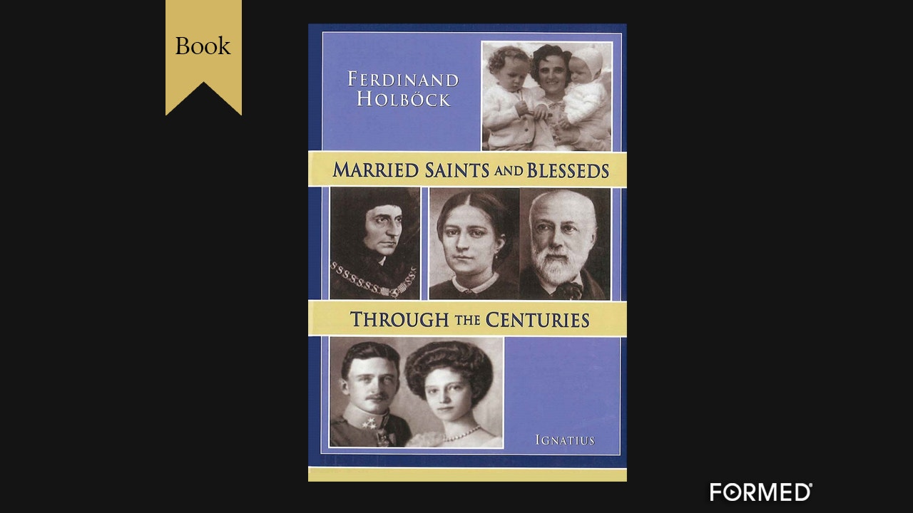 Married Saints and Blesseds through the Centuries by Ferdinand Holbock