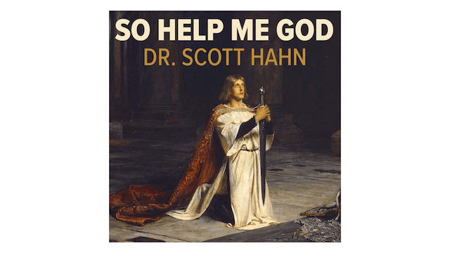 So Help Me God: The Promise & Power of the Sacraments by Scott Hahn