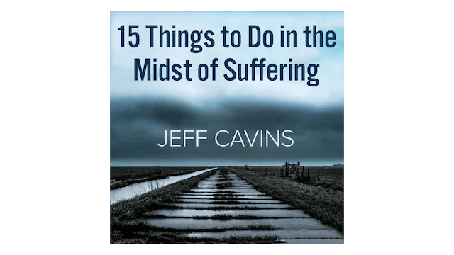 15 Things to Do in the Midst of Suffe...