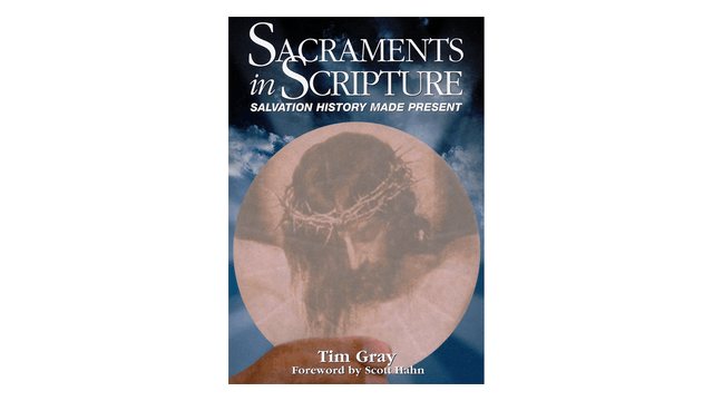 EPUB: Sacraments in Scripture by Dr. Tim Gray