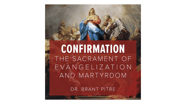 Confirmation: The Sacrament of Evangelization & Martyrdom by Brant Pitre