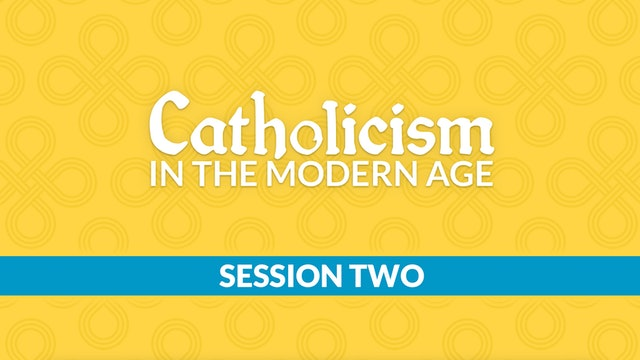 Catholicism in the Modern Age with Chris Bartlett, Session 2
