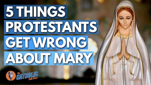 5 Things Protestants Get Wrong About The Virgin Mary