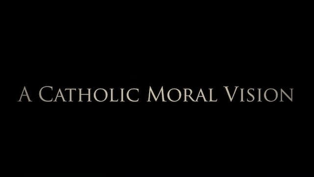 A Catholic Moral Vision: Virtue, Gra...