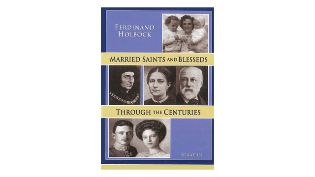 KINDLE: Married Saints and Blesseds through the Centuries by Ferdinand Holbock