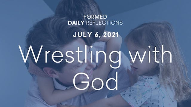 Daily Reflections – July 6, 2021