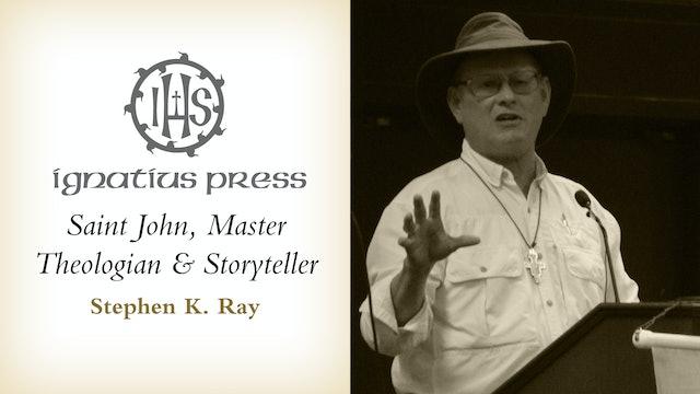 Saint John, Master Theologian and Storyteller by Stephen Ray