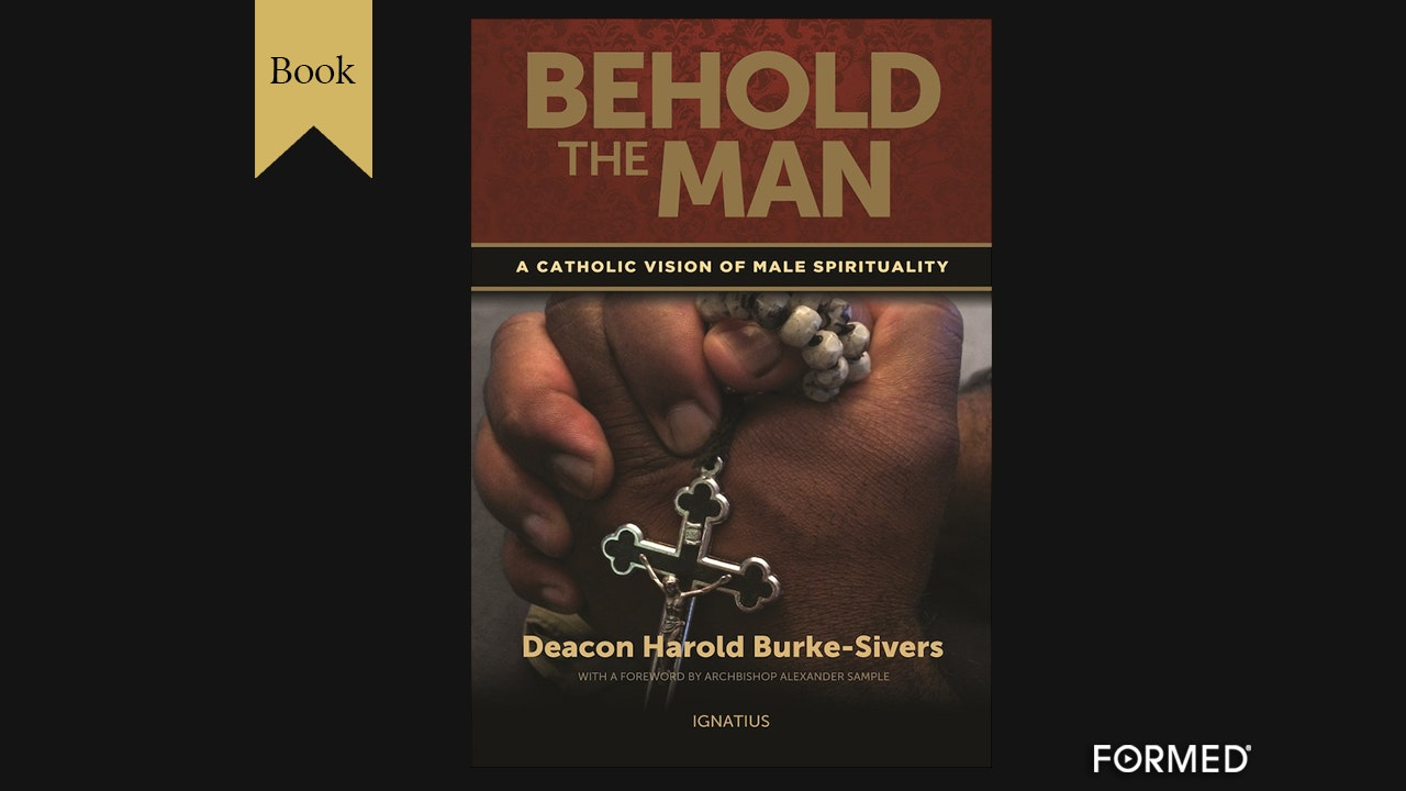 Behold the Man: A Catholic Vision of Male Spirituality by Harold Burke-Sivers
