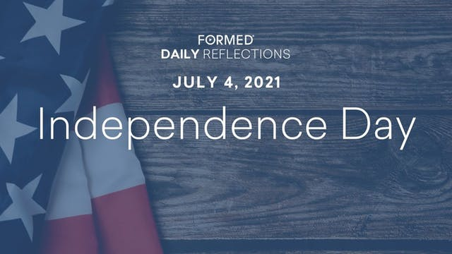 Daily Reflections – July 4, 2021