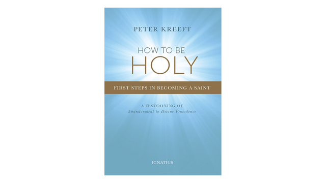 EPUB: How to Be Holy: First Steps in Becoming a Saint by Peter Kreeft