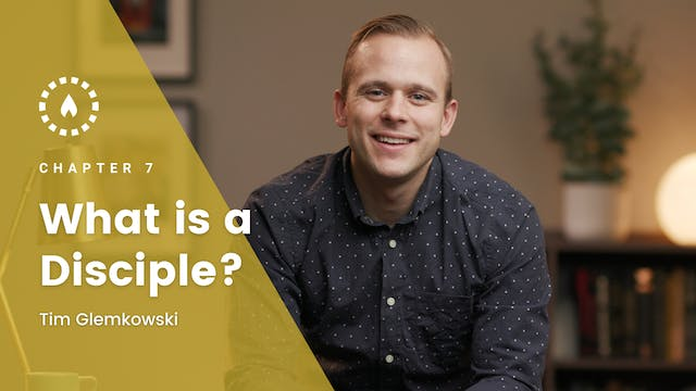 Chapter 7: What is a Disciple?