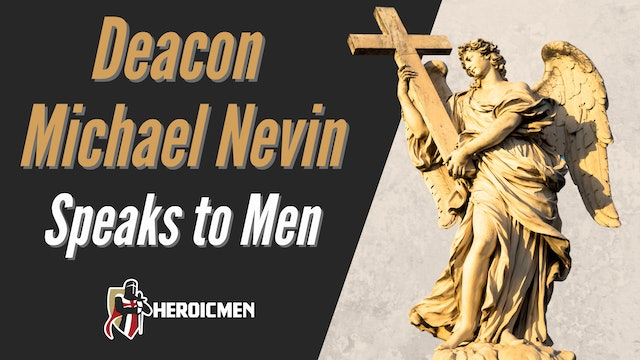 Deacon Michael Nevin Speaks to Men