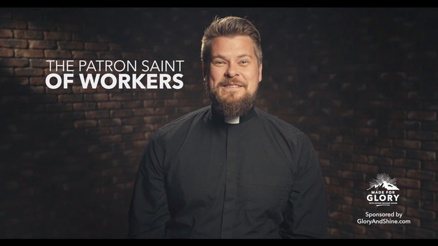 Made For Glory: St. Joseph, Patron Saint of Workers