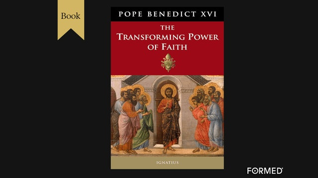 Transforming Power of Faith by Pope Benedict XVI