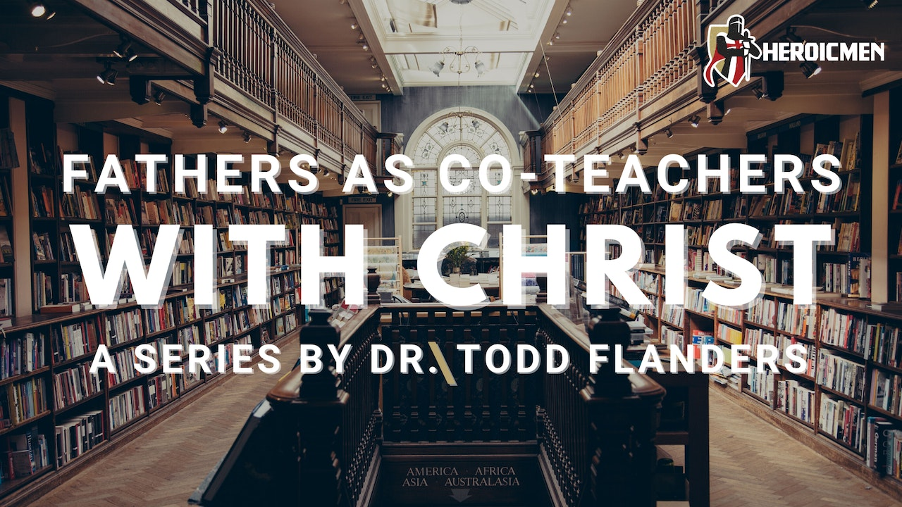 Fathers as Co-Teachers with Christ with Dr. Todd Flanders