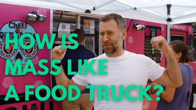 How is Mass Like a Food Truck?