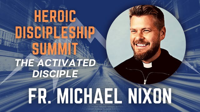 Heroic Discipleship Summit: Fr. Micha...