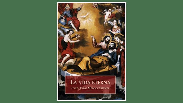 La vida eterna por Card. Jorge Medina Estévez