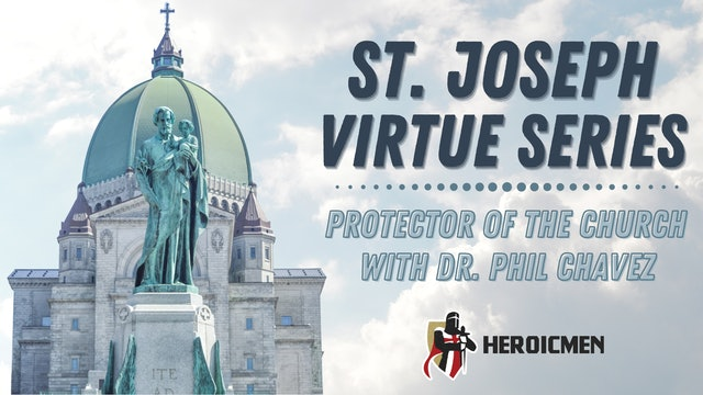 St. Joseph Virtue Series: Protector of the Church with Dr. Phil Chavez