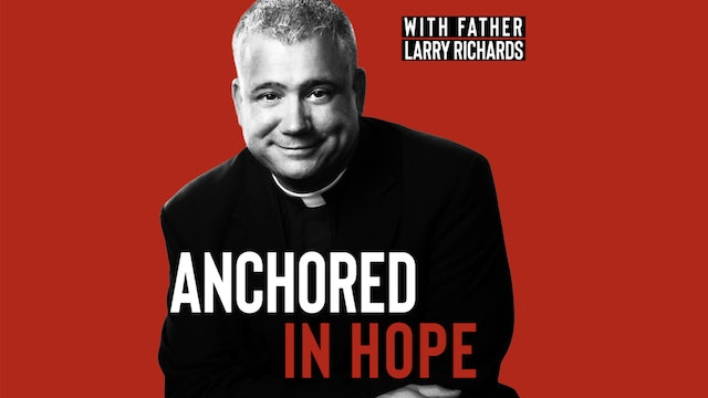 Anchored in Hope with Fr. Larry Richards
