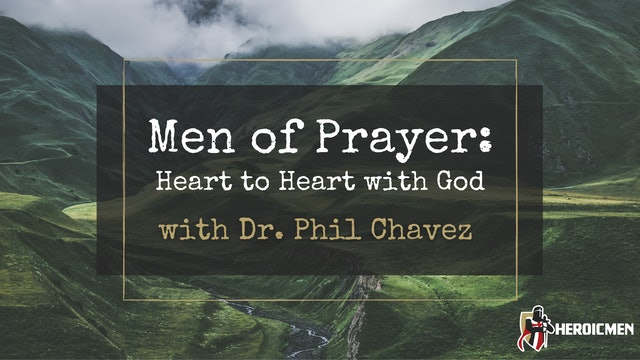 Men of Prayer: Heart to Heart with God with Dr. Phil Chavez