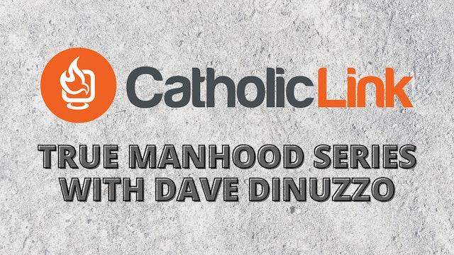 Catholic Link: True Manhood Series with Dave DiNuzzo