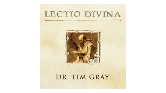 Lectio Divina: Hearing God's Voice Through Scripture by Tim Gray