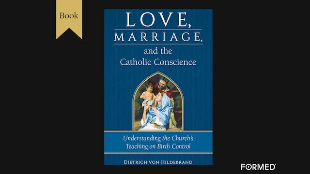 Love, Marriage, & the Catholic Conscience by Dietrich von Hildebrand