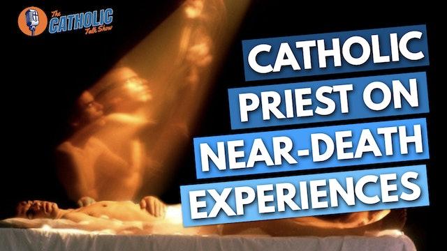 Science, Faith, & Near-Death Experiences With Fr. Robert Spitzer