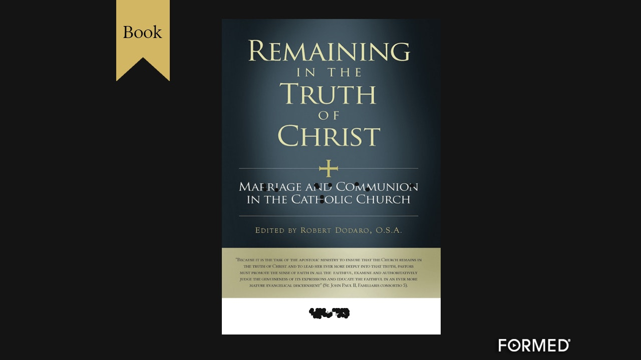 Remaining in the Truth of Christ: Marriage & Communion in the Catholic Church
