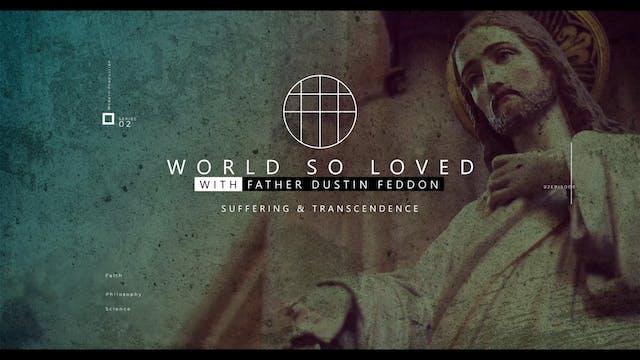 World So Loved: Suffering & Transcend...
