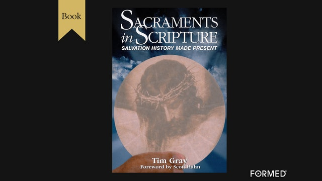 Sacraments in Scripture by Dr. Tim Gray