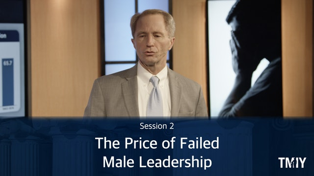 Leadership Session 2 - The Price of Failed Male Leadership