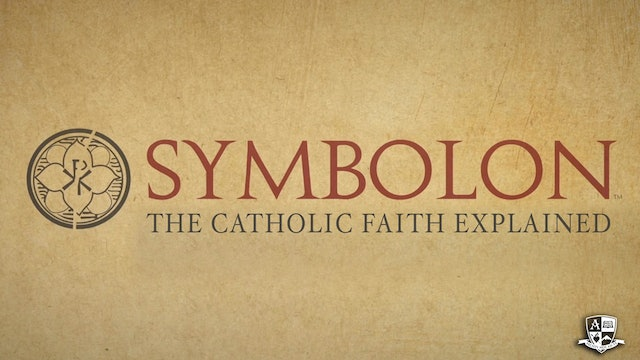 Symbolon: The Catholic Faith Explained