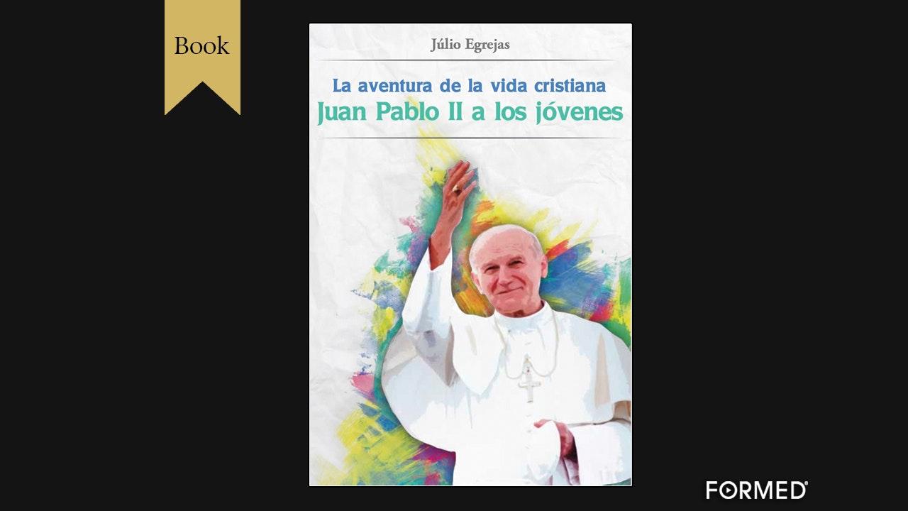La aventura de la vida cristiana: Juan Pablo II a los jóvenes por Júlio Egrejas