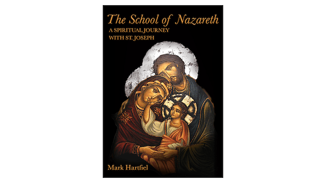 The School of Nazareth: A Spiritual Journey with St. Joseph by Mark Hartfiel