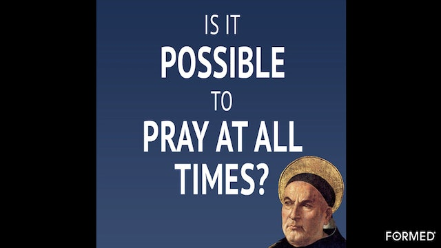 Is It Possible to Pray At All Times? with Fr. Damian Ference