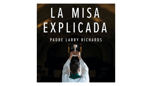 La Misa explicada por P. Larry Richards