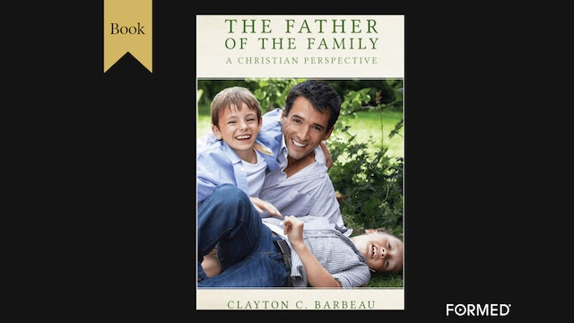 KINDLE: The Father of the Family: A Christian Perspective by Clayton Barbeau