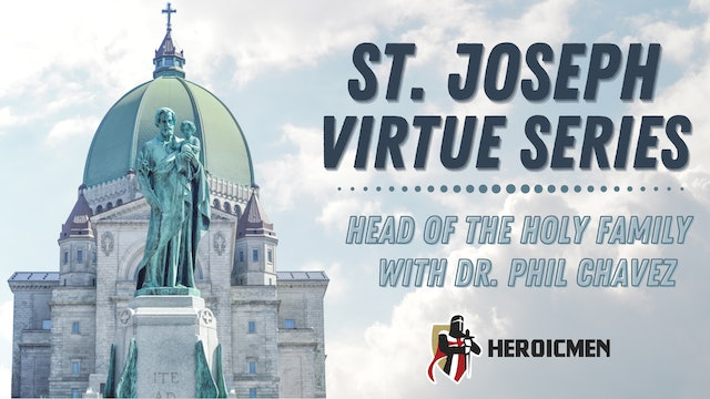 St. Joseph Virtue Series: Joseph, Head of the Holy Family with Dr. Phil Chavez