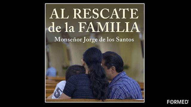 Al rescate de la familia por Monseñor Jorge De los Santos